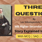 Three Questions: Important MCQ, SAQ and Descriptive Questions and Answers – WBHSC Class 12